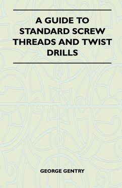 A Guide to Standard Screw Threads and Twist Drills - Gentry, George