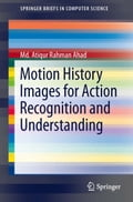Motion History Images for Action Recognition and Understanding - Md. Atiqur Rahman Ahad