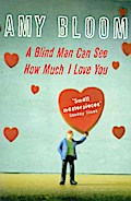 A Blind Man Can See How Much I Love You - Amy Bloom