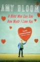 Blind Man Can See How Much I Love You - Amy Bloom