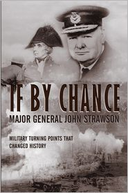 If By Chance : Military Turning Points that Changed History - Major General John Strawson