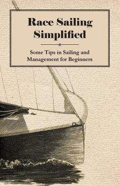 Race Sailing Simplified - Some Tips in Sailing and Management for Beginners - Anon
