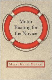 Motor Boating For The Novice - Mary Hervey Murray