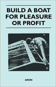 Build a Boat for Pleasure or Profit - Anon