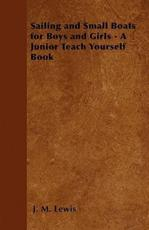 Sailing and Small Boats for Boys and Girls - A Junior Teach Yourself Book - J M Lewis