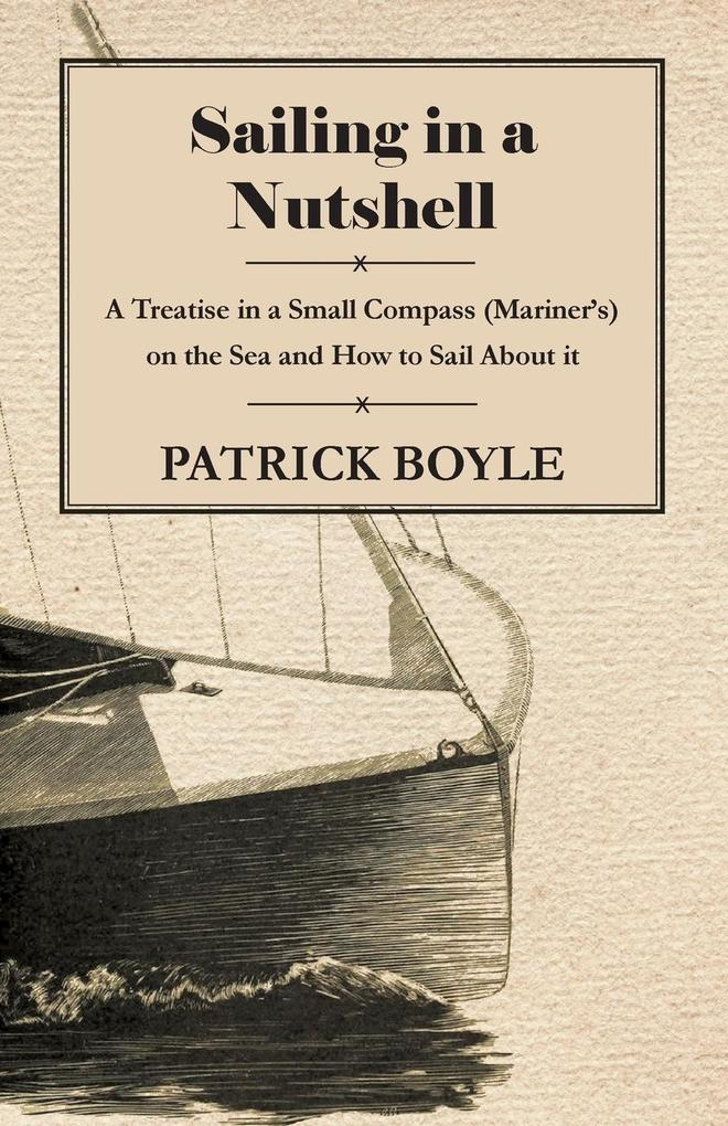 Sailing in a Nutshell - A Treatise in a Small Compass (Mariner´s) on the Sea and How to Sail About it als Buch von Patrick Boyle - Nash Press