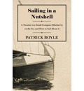 Sailing in a Nutshell - A Treatise in a Small Compass (Mariner's) on the Sea and How to Sail About it - Patrick Boyle