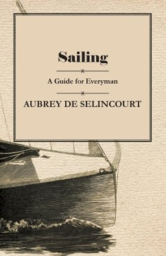 Sailing - A Guide for Everyman - Selincourt, Aubrey de