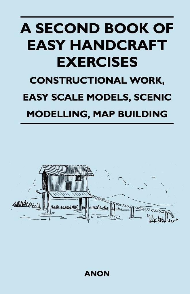 A Second Book of Easy Handcraft Exercises - Constructional Work, Easy Scale Models, Scenic Modelling, Map Building als Taschenbuch von F. S. Badcock - King Press