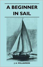 A Beginner In Sail - J. A. Williamson