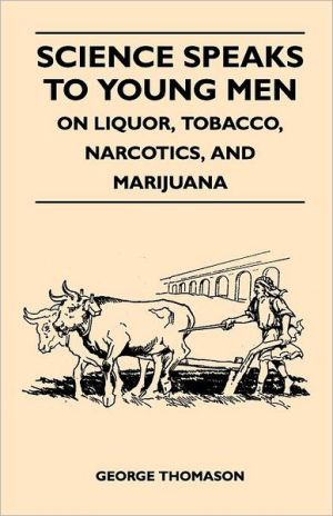 Science Speaks to Young Men - On Liquor, Tobacco, Narcotics, and Marijuana
