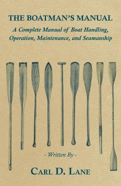 The Boatman's Manual - A Complete Manual of Boat Handling, Operation, Maintenance, and Seamanship - Lane, Carl D.