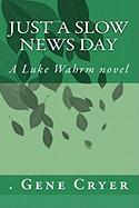 Just a Slow News Day: A Luke Wahrm novel by Gene Cryer