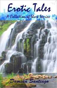 Erotic Tales: A Collection of Short Stories - Damian Santiago