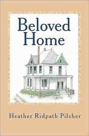 Beloved Home - Heather Ridpath Pilcher
