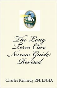 The Long Term Care Nurses Guide - Revised - Charles Kennedy