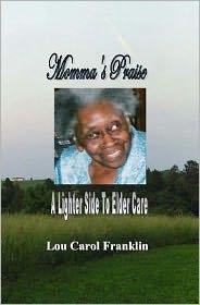 Momma's Praise: A Lighter Side of Elder Care - Lou Carol Franklin