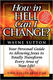 How In Hell Can I Change? - Wayne Sutton