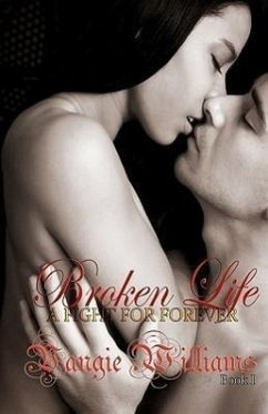 Broken Life - A Fight for Forever - Book 1 - Williams, Vangie