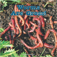 Worms Are Gross! - Leigh Rockwood