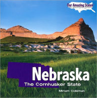 Nebraska: The Cornhusker State (Our Amazing States Series) - Miriam Coleman