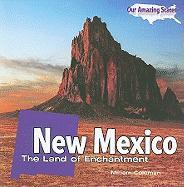 New Mexico: The Land of Enchantment (Our Amazing States)