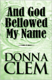 And God Bellowed My Name - Donna Clem