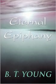 Eternal Epiphany - B. T. Young
