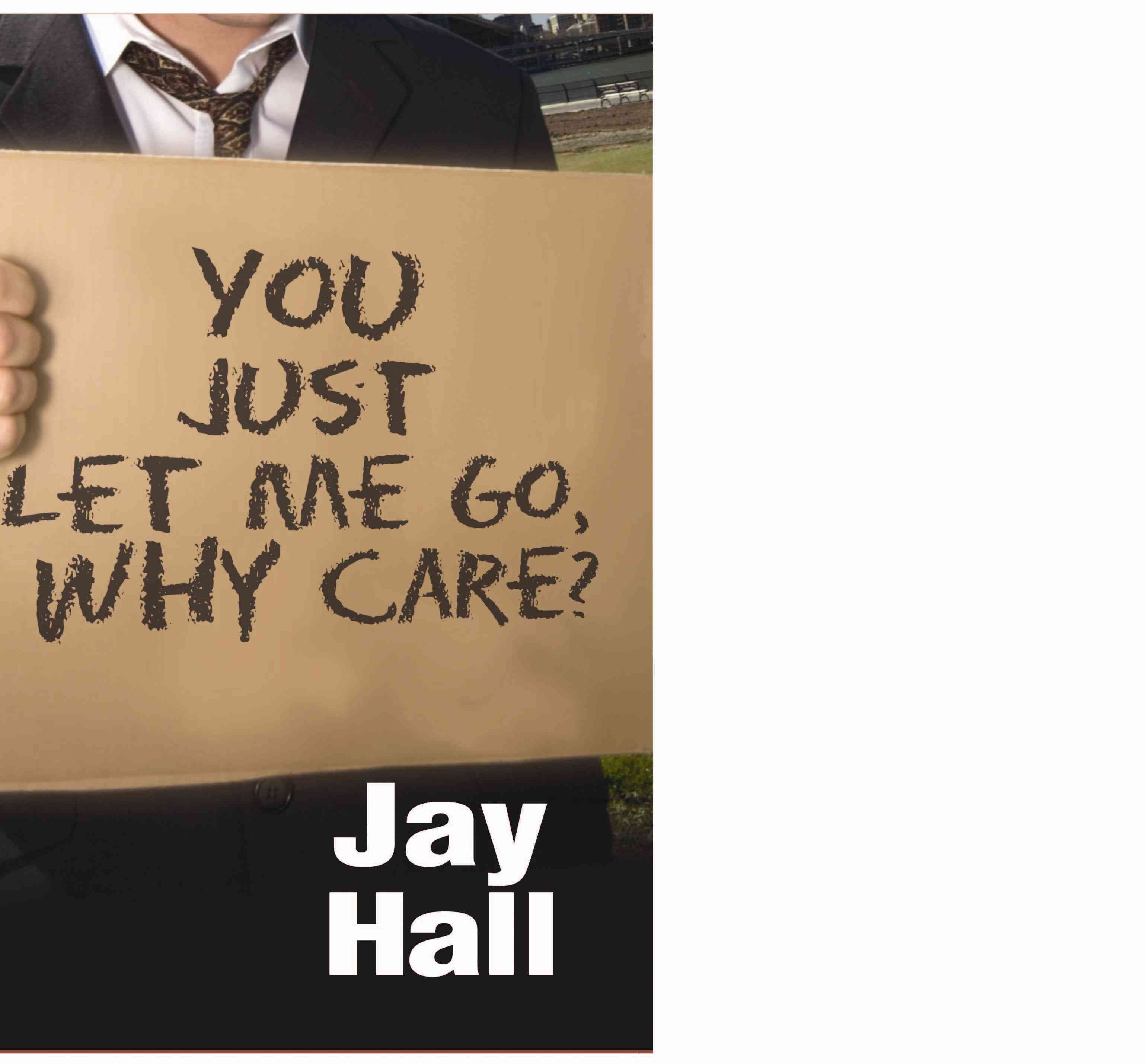You Just Let Me Go, Why Care? - Jay Hall