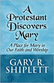 A Protestant Discovers Mary - Gary R. Shiplett