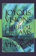 Joyous Visions and Ethereal Dreams