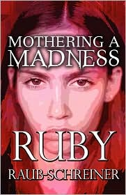 Mothering A Madness - Ruby Raub-Schreiner