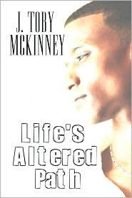 Life's Altered Path - J. Toby Mckinney