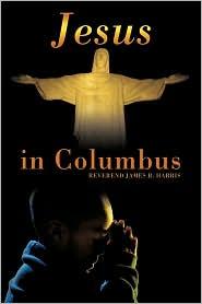 Jesus in Columbus - Reverend James R. Harris