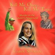 Kill Me Once...Kill Me Twice: Murder on the Queen's Playground