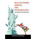 Multiculturism, America, and the Middle East - Alfred S Golding