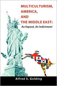 Multiculturism, America, And The Middle East - Alfred S. Golding
