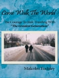 Come Walk The World: The Courage To Risk Traveling With