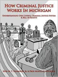 How Criminal Justice Works In Michigan - Hon. M. T.  Jr. Thompson, Prof Monica R. Nuckolls