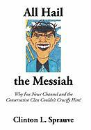 """All Hail the """"Messiah"""": Why Fox News Channel and the Conservative Clan Couldn't Crucify Him!"""