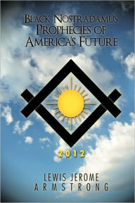Black Nostradamus Prophecies Of America's Future - Lewis Jerome Armstrong