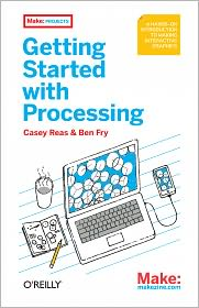 Getting Started with Processing - Casey Reas, Ben Fry