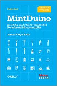 MintDuino: Building an Arduino-Compatible Breadboard Microcontroller - James Floyd Kelly, Marc de Vinck