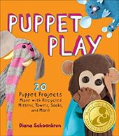 Puppet Play: 20 Puppet Projects Made with Recycled Mittens, Towels, Socks, and More! - Schoenbrun, Diana / Williams, Tory