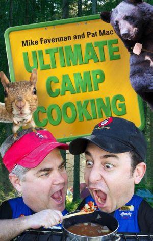 Ultimate Camp Cooking - Mike Faverman, Pat Mac