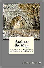 Back on the Map: Adventures in Newly-Independent Estonia - Marc Hyman