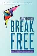 Break Free: Journey with God Through Chronic Illness to Health