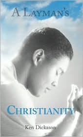 A Layman's Christianity - Ken Dickason