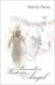 La Maravillosa Historia De Un Angel - Harvey Pacay
