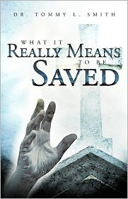 What It Really Means To Be Saved - Dr. Tommy L. Smith
